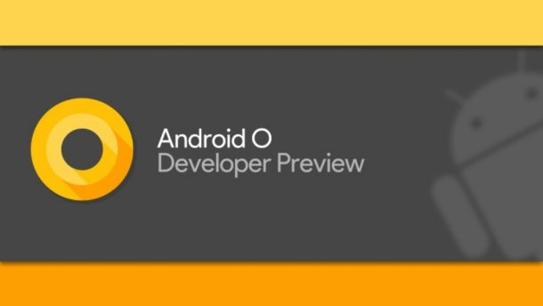 Android O Final Preview For Developers