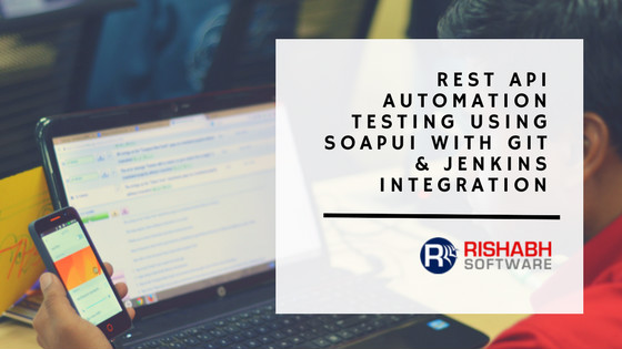 Building a REST API Automation Testing Solution using SoapUI with GIT & Jenkins Integration