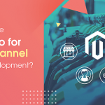 Why-Choose-Magento-for-Omnichannel-Retail-Development