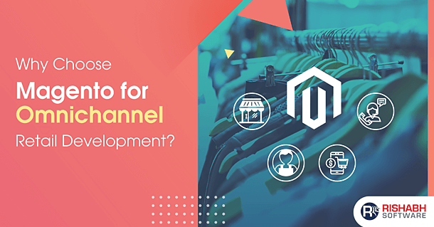 Why Choose Magento for Omnichannel Retail POS System Development