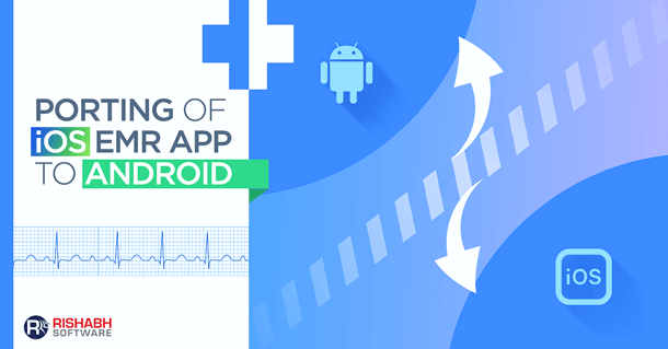 Porting iOS EMR App to Android