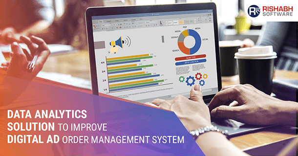 Data-Analytics-Solution-To-Improve-Digital-Ad-Order-Management-System