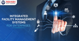 Integrated Facility Management Systems for Enterprises